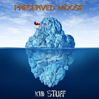 Preserved Moose — Kid Stuff