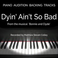 "Dyin' Ain't So Bad (From the Musical ""Bonnie & Clyde"") [Piano Audition Backing Tracks] — Matthew Steven Colley"