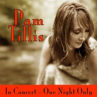 In Concert - One Night Only — Pam Tillis
