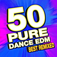 50 Pure Dance Edm Best Remixed — Remixed Factory