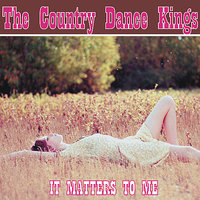 It Matters To Me — The Country Dance Kings