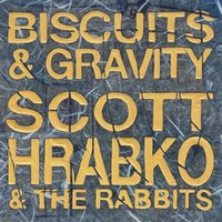 Biscuits and Gravity — Scott Hrabko & the Rabbits
