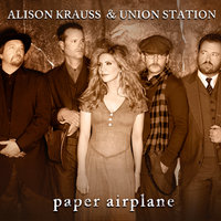 Paper Airplane — Alison Krauss & Union Station