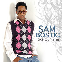 Take Our Time — Sam Bostic