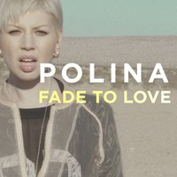Fade to Love — Polina
