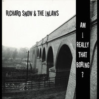Am I Really That Boring? — Richard Snow & the Inlaws