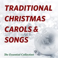 Traditional Christmas Carols & Songs - The Essential Collection — сборник