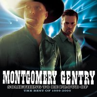 Something To Be Proud Of:  Best Of 1999-2005 — Montgomery Gentry