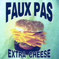 Extra Cheese — Faux Pas
