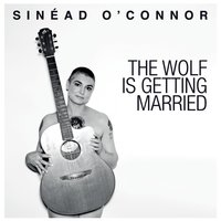 The Wolf Is Getting Married — Sinéad O'Connor