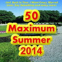 50 Maximum Summer 2014 (Incl. Back In Time, I Want Crazy, Blurred Lines, Say Something and many more) — сборник