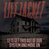 Let's Get This Out of Our System and Move On — Lifejacket