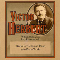 Victor Herbert: Works for Cello and Piano/Solo Piano Works — William Hicks, Jerry Grossman