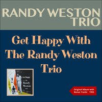 Get Happy With The Randy Weston Trio — Randy Weston Trio, Джордж Гершвин