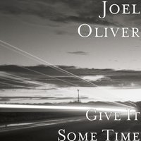Give It Some Time — Joel Oliver