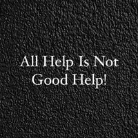 All Help Is Not Good Help — Michael Samuels