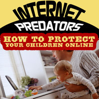 Internet Predators - How to Protect Your Children Online — Good Parenting Institute
