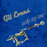 Easily Stop Time — Gil Evans
