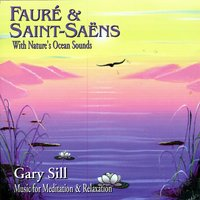 Fauré & Saint-Saëns With Nature's Ocean Sounds — Gary Sill