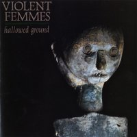 Hallowed Ground — Violent Femmes