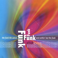The Funk, The Whole Funk And Nothin' But The Funk — Elliot Levine