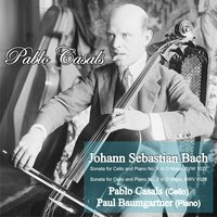 Bach: Sonata for Cello and Piano No. 1 in G Major, BWV 1027 - Sonata for Cello and Piano No. 2 in D Major, BWV 1028 — Pablo Casals & Paul Baumgartner
