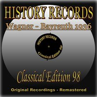 History Records - Classical Edition 98 - Bayreuth 1936 — Orchester Des Festspielhauses Bayreuth, Heinz Tietjen, Orchester des Festspielhauses Bayreuth, Heinz Tietjen, Рихард Вагнер