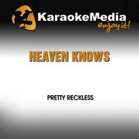 Heaven Knows [In the Style of Pretty Reckless] — Karaokemedia