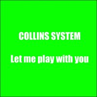 Let Me Play With You — Collins System