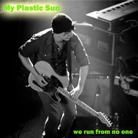 We Run from No One — My Plastic Sun