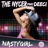 Nasty Girl — Deeci, The Nycer