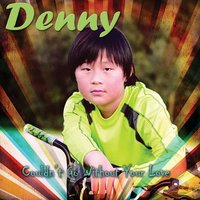 Couldn't Go Without Your Love - Single — Denny