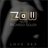 Love Sex — Zow featuring Ricardo Soler, Zow