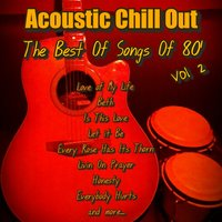 The Best of Songs Of '80, Vol. 2 — Acoustic Chill Out