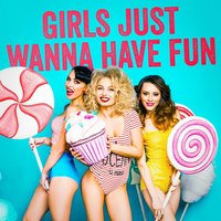 Girls Just Wanna Have Fun (Hits, Hits, Hits) — Best Of Hits, Absolute Smash Hits, Pop Hits