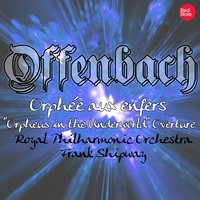 "Offenbach: Orphée aux enfers ""Orpheus in the Underworld"" Overture — Royal Philharmonic Orchestra & Frank Shipway"