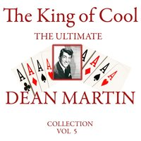 The King of Cool: The Ultimate Dean Martin Collection Volume 5 — Dean Martin