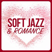 Soft Jazz & Romance — Romantic Time, Soft Instrumental Music, Romantic Time|Soft Instrumental Music
