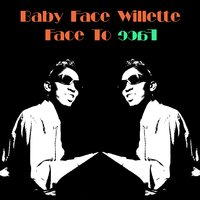 Baby Face Willette: Face to Face — Baby Face Willette