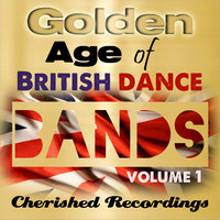 Golden Age Of British Dance Bands Vol 1 — сборник