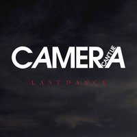 Last Dance — Camera Can't Lie