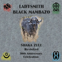 Shaka Zulu Revisited: 30th Anniversary Celebration — Ladysmith Black Mambazo