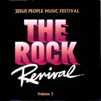 "THE ROCK REVIVAL, VOL. 3 ""Jesus People Music Festival"" — Larry Norman, Agape, Moment of Truth, Hallelujah Joy Band, Harvest Flight, Andre Crouch, O"