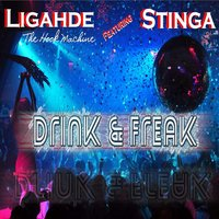 Drink & Freak — Ligahde feat. Stinga, Ligahde