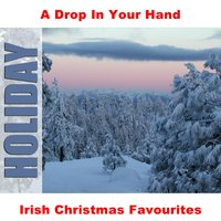 Irish Christmas Favourites — A Drop In Your Hand