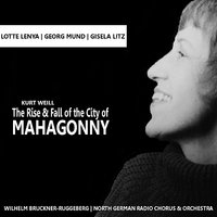 Weill: The Rise and Fall of the City of Mahagonny — Lotte Lenya, Wilhelm Brückner-Rüggeberg, Gisela Litz, Georg Mund, North German Radio Orchestra, North German Radio Chorus