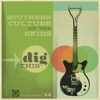 Dig This — Southern Culture On The Skids