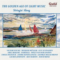 The Golden Age of Light Music: Stringin' Along — Ronald Binge, Xavier Cugat, Vivian Ellis, London Promenade Orchestra, David Carroll