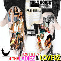 Love Iz Luv: 4 The Ladiez & Loverz — Mr. T Bouie' (Boo-wee-ay)