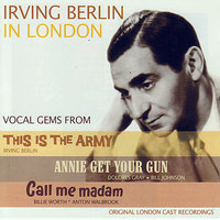 Irving Berlin In London - Vocal Gems From: This Is The Army / Annie Get Your Gun / Call Me Madam — David Hughes, Sally Ann Howes & The Original London Cast